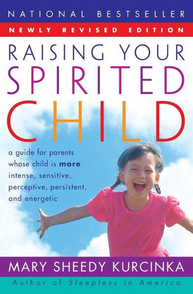Raising Your Spirited Child, by Mary Sheedy Kurcinka.