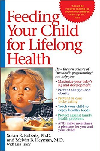 Feeding Your Child for Lifelong Health, by Susan Roberts and Melvin Heyman.
