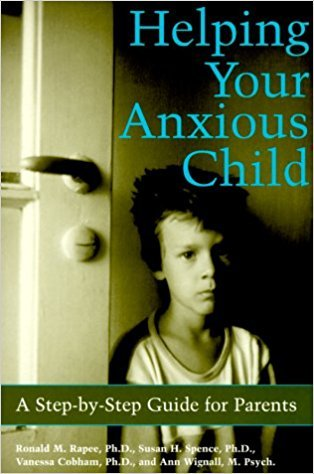 Helping Your Anxious Child: A Step-by-Step Guide for Parents, by Ronald Rapee, Susan Spense, Vanessa Cobham, and Ann Wignall